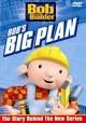 Go to record Bob the Builder. Bob's big plan [videorecording]