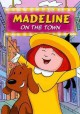 Go to record Madeline on the town (Videorecording) [videorecording].