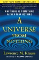Go to record A universe from nothing : why there is something rather th...