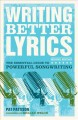 Go to record Writing better lyrics : the essential guide to powerful so...
