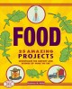 Go to record Food : 25 amazing projects : investigate the history and s...