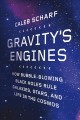 Go to record Gravity's engines : how bubble-blowing black holes rule ga...