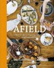 Go to record Afield : a chef's guide to preparing and cooking wild game...