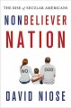 Go to record Nonbeliever nation : the rise of secular Americans