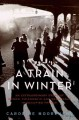 Go to record A train in winter : an extraordinary story of women, frien...