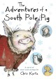Go to record The adventures of a South Pole pig : a novel of snow and c...