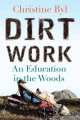 Go to record Dirt work : an education in the woods
