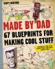 Go to record Made by Dad : 67 blueprints for making cool stuff : projec...