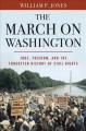 Go to record The March on Washington : jobs, freedom, and the forgotten...
