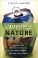 Go to record Invisible nature : healing the destructive divide between ...