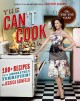 Go to record The can't cook book : 100+ recipes for the absolutely terr...