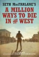 Go to record Seth MacFarlane's a million ways to die in the West : a no...