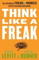 Go to record Think like a freak : the authors of Freakonomics offer to ...