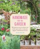 Go to record Handmade for the garden : 75 ingenious ways to enhance you...
