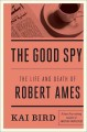 Go to record The good spy : the life and death of Robert Ames
