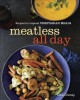 Go to record Meatless all day : recipes for inspired vegetarian meals