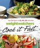 Go to record WeightWatchers cook it fast : 250 recipes in 15, 20, 30 mi...