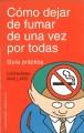 Go to record Cómo dejar de fumar de una vez por todas : guía práctica