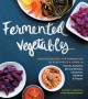 Go to record Fermented vegetables : creative recipes for fermenting 64 ...