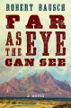 Go to record Far as the eye can see : a novel