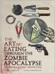 Go to record The art of eating through the zombie apocalypse : a cookbo...