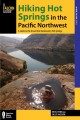 Go to record Hiking Hot Springs in the Pacific Northwest : a guide to t...