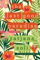 Go to record The last good paradise : a novel
