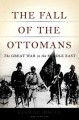 Go to record The fall of the Ottomans : the Great War in the Middle East