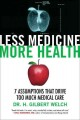 Go to record Less medicine, more health : 7 assumptions that drive too ...