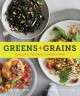 Go to record Greens + grains : recipes for deliciously healthful meals