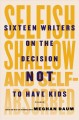 Go to record Selfish, shallow, and self-absorbed : sixteen writers on t...