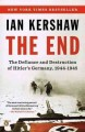 Go to record The end : the defiance and destruction of Hitler's Germany...