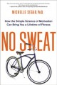 Go to record No sweat : how the simple science of motivation can bring ...