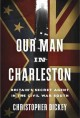 Go to record Our man in Charleston : Britain's secret agent in the Civi...