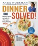Go to record Dinner solved! : 100 ingenious recipes that make the whole...