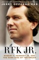 Go to record RFK Jr. : Robert F. Kennedy Jr. and the dark side of the d...