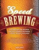 Go to record Speed brewing : techniques and recipes for fast- fermentin...