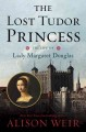 Go to record The lost Tudor princess : the life of Lady Margaret Douglas