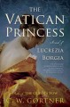 Go to record The Vatican princess : a novel of Lucrezia Borgia