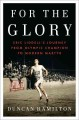 Go to record For the glory : Eric Liddell's journey from Olympic champi...