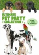 Go to record Ultimate pet party collection [videorecording]