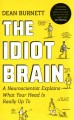 Go to record The idiot brain : a neuroscientist explains what your head...