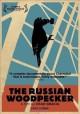 Go to record The Russian woodpecker [videorecording]