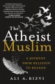 Go to record The atheist Muslim : a journey from religion to reason