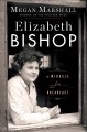 Go to record Elizabeth Bishop : a miracle for breakfast