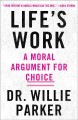 Go to record Life's work : from the trenches, a moral argument for choice