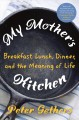 Go to record My mother's kitchen : breakfast, lunch, dinner, and the me...