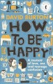 Go to record How to be happy : a memoir of love, sex and teenage confus...