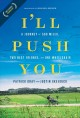 Go to record I'll push you : a journey of 500 miles, two best friends, ...