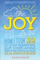 Go to record The joy plan : how I took 30 days to stop worrying, quit c...